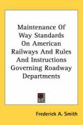 Maintenance of Way Standards on American Railways and Rules and Instructions Governing Roadway Departments - Smith, Frederick A.