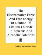 The Electromotive Force and Free Energy of Dilution of Lithium Chloride in Aqueous and Alcoholic Solutions - Mortimer, Franklin Spencer