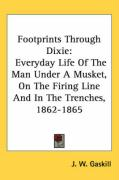 Footprints Through Dixie: Everyday Life of the Man Under a Musket, on the Firing Line and in the Trenches, 1862-1865 - Gaskill, J. W.