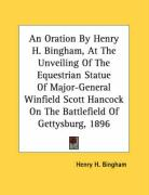 An Oration by Henry H. Bingham, at the Unveiling of the Equestrian Statue of Major-General Winfield Scott Hancock on the Battlefield of Gettysburg, 1 - Bingham, Henry H.