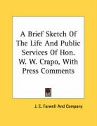 A Brief Sketch of the Life and Public Services of Hon. W. W. Crapo, with Press Comments - J. E. Farwell and Company, E. Farwell an