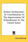 School Architecture: Or Contributions to the Improvement of Schoolhouses in the United States - Barnard, Henry