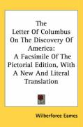 The Letter of Columbus on the Discovery of America: A Facsimile of the Pictorial Edition, with a New and Literal Translation - Eames, Wilberforce