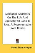 Memorial Addresses on the Life and Character of John B. Rice, a Representative from Illinois - United States Congress