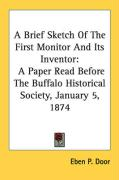 A Brief Sketch of the First Monitor and Its Inventor: A Paper Read Before the Buffalo Historical Society, January 5, 1874 - Door, Eben P.