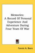 Memories: A Record of Personal Experience and Adventure During Four Years of War - Beers, Fannie A.