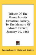 Tribute of the Massachusetts Historical Society, to the Memory of Edward Everett, January 30, 1865 - Massachusetts Historical Society, Histor