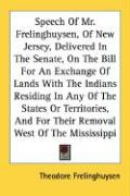 Speech of Mr. Frelinghuysen, of New Jersey, Delivered in the Senate, on the Bill for an Exchange of Lands with the Indians Residing in Any of the Stat - Frelinghuysen, Theodore