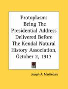 Protoplasm: Being the Presidential Address Delivered Before the Kendal Natural History Association, October 2, 1913 - Martindale, Joseph A.