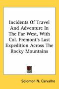Incidents of Travel and Adventure in the Far West, with Col. Fremont's Last Expedition Across the Rocky Mountains - Carvalho, Solomon N.