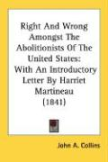 Right and Wrong Amongst the Abolitionists of the United States: With an Introductory Letter by Harriet Martineau (1841) - Collins, John A.