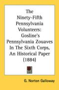 The Ninety-Fifth Pennsylvania Volunteers: Gosline's Pennsylvania Zouaves in the Sixth Corps, an Historical Paper (1884) - Galloway, G. Norton