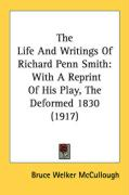 The Life and Writings of Richard Penn Smith: With a Reprint of His Play, the Deformed 1830 (1917) - McCullough, Bruce Welker