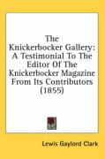 The Knickerbocker Gallery: A Testimonial to the Editor of the Knickerbocker Magazine from Its Contributors (1855) - Clark, Lewis Gaylord