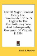 Life of Major General Henry Lee, Commander of Lee's Legion in the Revolutionary War and Subsequently Governor of Virginia (1859) - Hartley, Cecil B.