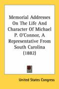 Memorial Addresses on the Life and Character of Michael P. O'Connor, a Representative from South Carolina (1882) - United States Congress
