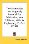Two Memorials: Not Originally Intended for Publication, Now Published, with an Explanatory Preface (1782) - Pownall, Thomas