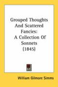 Grouped Thoughts and Scattered Fancies: A Collection of Sonnets (1845) - Simms, William Gilmore