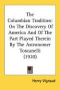 The Columbian Tradition: On the Discovery of America and of the Part Played Therein by the Astronomer Toscanelli (1920) - Vignaud, Henry