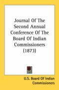 Journal of the Second Annual Conference of the Board of Indian Commissioners (1873) - U. S. Board of Indian Commissioners, Boa