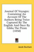 Journal of Voyages: Containing an Account of the Authors Being Twice Captured by the English and Once by Gibbs the Pirate (1850) - Dunham, Jacob