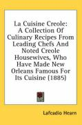La Cuisine Creole: A Collection of Culinary Recipes from Leading Chefs and Noted Creole Housewives, Who Have Made New Orleans Famous for - Hearn, Lafcadio