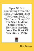 Pipes of Pan: Containing from the Book of Myths; From the Green Book of the Bards; Songs of the Sea Children; Songs from a Northern - Carman, Bliss