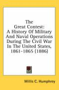 The Great Contest: A History of Military and Naval Operations During the Civil War in the United States, 1861-1865 (1886) - Humphrey, Willis C.