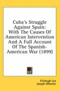 Cuba's Struggle Against Spain: With the Causes of American Intervention and a Full Account of the Spanish-American War (1899) - Lee, Fitzhugh; Wheeler, Joseph