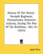 History of the Ninety-Seventh Regiment, Pennsylvania Volunteer Infantry, During the War of the Rebellion, 1861-65 (1875) - Price, Isaiah