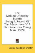 The Making of Bobby Burnit: Being a Record of the Adventures of a Live American Young Man (1909) - Chester, George Randolph