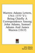 Warren-Adams Letters, 1743-1777 V1: Being Chiefly a Correspondence Among John Adams, Samuel Adams and James Warren (1917) - Adams, John; Adams, Samuel; Warren, James