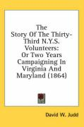 The Story of the Thirty-Third N.Y.S. Volunteers: Or Two Years Campaigning in Virginia and Maryland (1864) - Judd, David W.