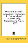 Old Farm Fairies: A Summer Campaign in Brownieland Against King Cobweaver's Pixies (1895) - McCook, Henry Christopher