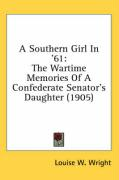 A Southern Girl in '61: The Wartime Memories of a Confederate Senator's Daughter (1905) - Wright, Louise W.