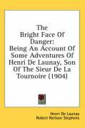 The Bright Face of Danger: Being an Account of Some Adventures of Henri de Launay, Son of the Sieur de La Tournoire (1904) - De Launay, Henri
