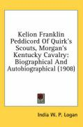 Kelion Franklin Peddicord of Quirk's Scouts, Morgan's Kentucky Cavalry: Biographical and Autobiographical (1908) - Logan, India W. P.