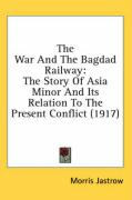 The War and the Bagdad Railway: The Story of Asia Minor and Its Relation to the Present Conflict (1917) - Jastrow, Morris