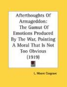 Afterthoughts of Armageddon: The Gamut of Emotions Produced by the War, Pointing a Moral That Is Not Too Obvious (1919) - Cosgrave, L. Moore