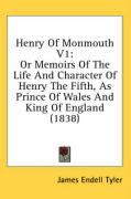 Henry of Monmouth V1: Or Memoirs of the Life and Character of Henry the Fifth, as Prince of Wales and King of England (1838) - Tyler, James Endell