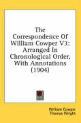 The Correspondence of William Cowper V3: Arranged in Chronological Order, with Annotations (1904) - Cowper, William