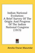 Indian National Evolution: A Brief Survey of the Origin and Progress of the Indian National Congress (1915) - Mazumdar, Amvika Charan