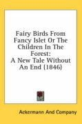 Fairy Birds from Fancy Islet or the Children in the Forest: A New Tale Without an End (1846) - Ackermann and Company; Ackermann and Company, And Company