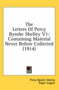 The Letters of Percy Bysshe Shelley V1: Containing Material Never Before Collected (1914) - Shelley, Percy Bysshe