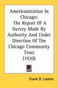 Americanization in Chicago: The Report of a Survey Made by Authority and Under Direction of the Chicago Community Trust (1920)