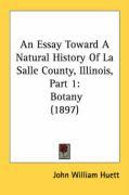 An Essay Toward a Natural History of La Salle County, Illinois, Part 1: Botany (1897) - Huett, John William