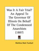 Was It a Fair Trial? an Appeal to the Governor of Illinois on Behalf of the Condemned Anarchists (1887) - Trumbull, Matthew Mark
