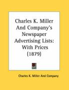 Charles K. Miller and Company's Newspaper Advertising Lists: With Prices (1879) - Charles K. Miller and Company, K. Miller
