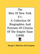 The Men of New York V1: A Collection of Biographies and Portraits of Citizens of the Empire State (1898) - George E. Matthews and Company, E. Matth