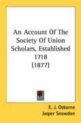 An Account of the Society of Union Scholars, Established 1718 (1877) - Osborne, E. J.